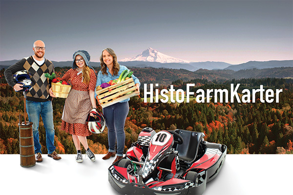 Superimposed over autumn forest and Mt. Hood, are a go-kart and 3 persons with kart helmets, baskets of farmer's market produce, and a pioneer butter churn. Copy: HistoFarmKarter
