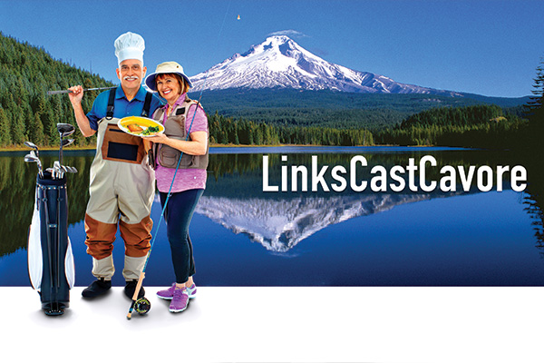 Superimposed over Mt. Hood & Trillium Lake man in chef's hat and fishing waders with golf clubs and woman with flyfishing rod and dinner entree. Copy reads: LinksCastCavore
